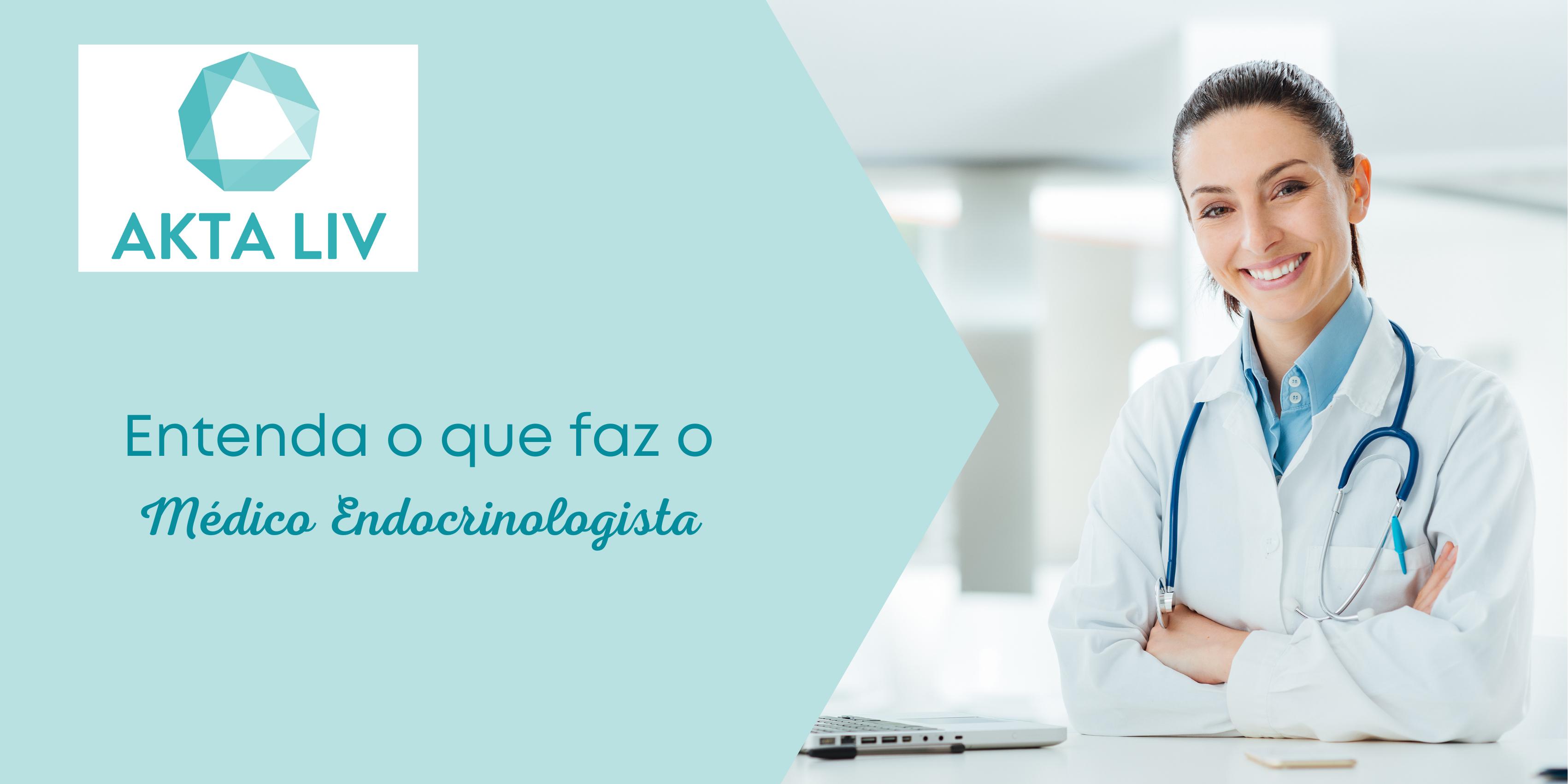 AKTA LIV -- Entenda o que faz o médico endocrinologista