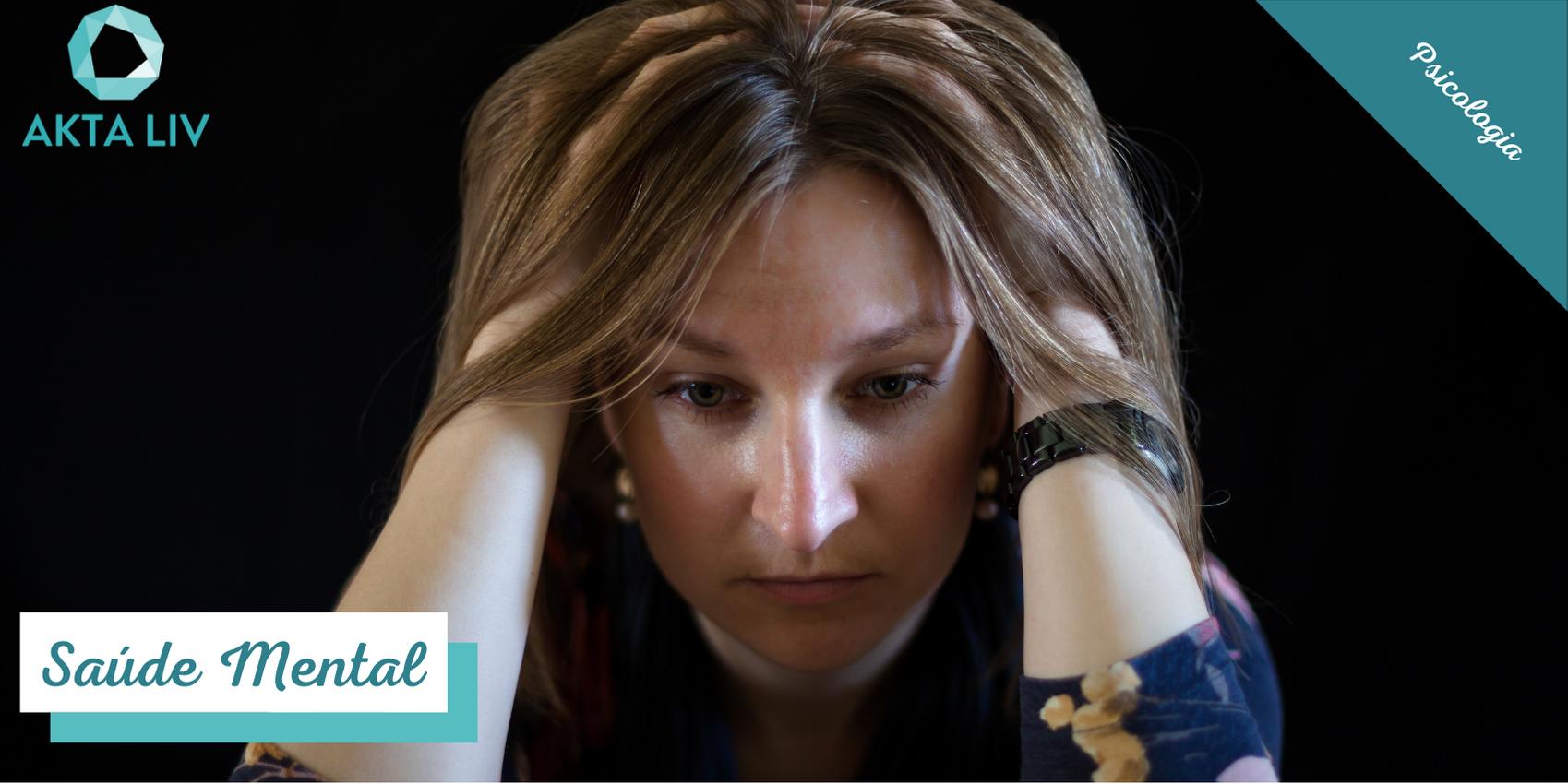 AKTA-Liv-Psicologia-Saúde-Mental-Efeitos-Psicológicos-Pandemia-Mulher-Ansiosa